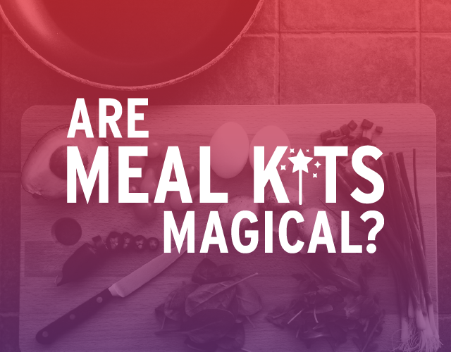 Are Meal Kits Magical?