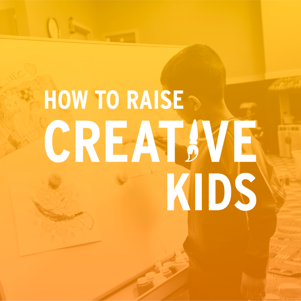 How to Raise Creative Kids